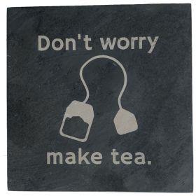 Don't Worry Make Tea  - Slate Tea Coaster