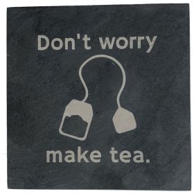 Don't Worry Make Tea  - Slate Tea Coaster