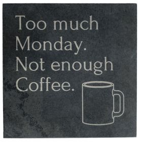 Too Much Monday Slate Coaster