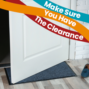 Our Doormat Size Guide. Make Sure you have the clearance for your doormat to fit underneath your door.